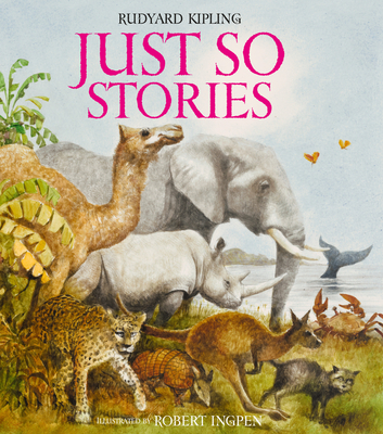 Just So Stories - Kipling, Rudyard, and Ingpen, Robert (Artist)