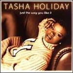 Just the Way You Like It - Tasha Holiday