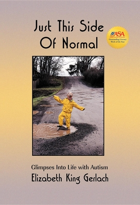 Just This Side of Normal: Glimpses Into Life with Autism - Gerlach, Elizabeth King