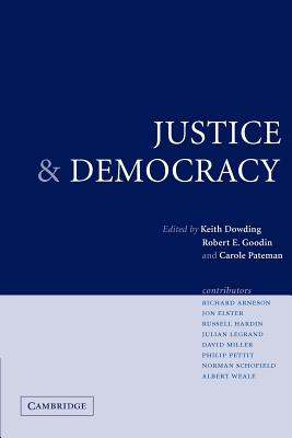 Justice and Democracy: Essays for Brian Barry - Dowding, Keith M (Editor), and Goodin, Robert E (Editor), and Pateman, Carole (Editor)