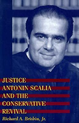 Justice Antonin Scalia and the Conservative Revival - Brisbin, Richard A