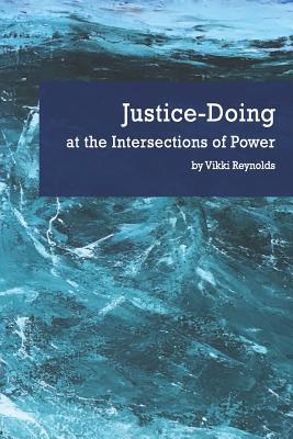 Justice-Doing at the Intersections of Power - Reynolds, Vikki