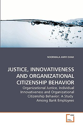 Justice, Innovativeness and Organizational Citizenship Behavior - Amir Ishak, Noormala