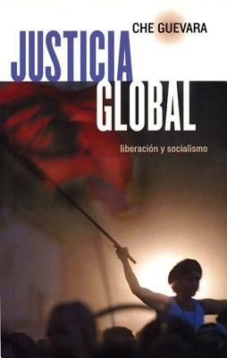 Justicia Global: Liberacian y Socialismo - Guevara, Ernesto Che (Editor), and Garcia, Maria del Carmen Ariet (Editor), and Ariet-Garca, Maria Del Carmen (Editor)