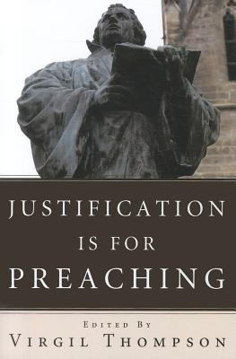 Justification Is for Preaching: Essays by Oswald Bayer, Gerhard O. Forde, and Others - Thompson, Virgil (Editor)
