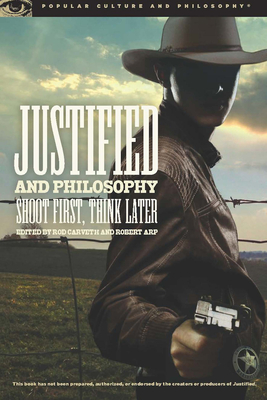 Justified and Philosophy: Shoot First, Think Later - Carveth, Rod (Editor), and Arp, Robert (Editor)