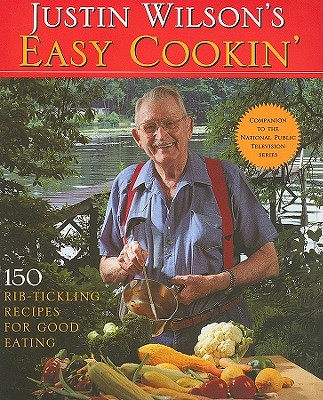 Justin Wilson's Easy Cookin': 150 Rib-Tickling Recipes for Good Eating - Wilson, Justin