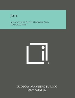 Jute: An Account of Its Growth and Manufacture - Ludlow Manufacturing Associates