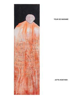 Jutta Koether: Tour de Madame - Koether, Jutta (Artist), and Ammer, Manuela, and Buchloh, Benjamin H. D.