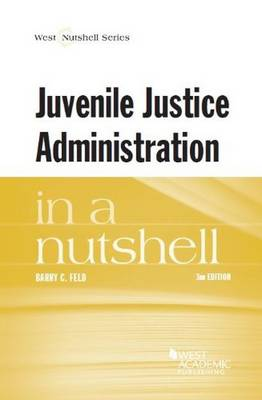 Juvenile Justice Administration in a Nutshell - Feld, Barry C.