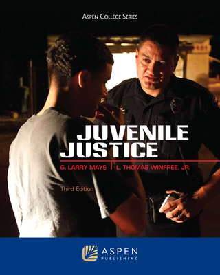 Juvenile Justice, Third Edition - Mays, Glen P, and Mays, G Larry, and Winfree, L Thomas