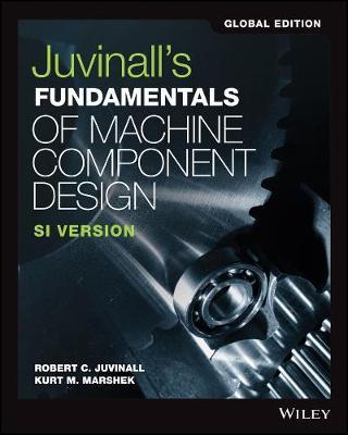 Juvinall's Fundamentals of Machine Component Design: SI Version - Juvinall, Robert C., and Marshek, Kurt M.