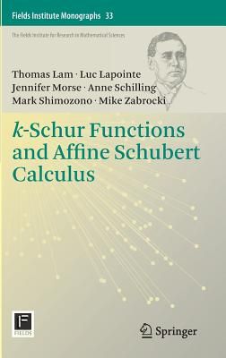 K-Schur Functions and Affine Schubert Calculus - Lam, Thomas, and Lapointe, Luc, and Morse, Jennifer