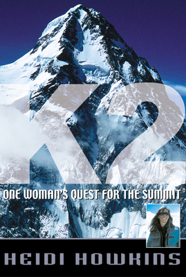K2: One Woman's Quest for the Summit - Howkins, Heidi