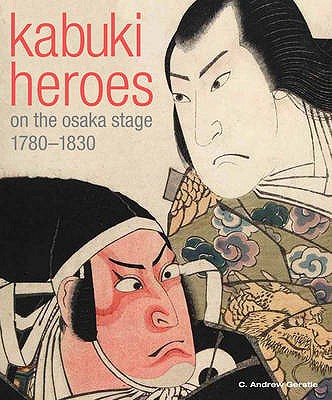 Kabuki Heroes on the Osaka Stage 1780 - Gerstle, C. Andrew, and Clark, Timothy