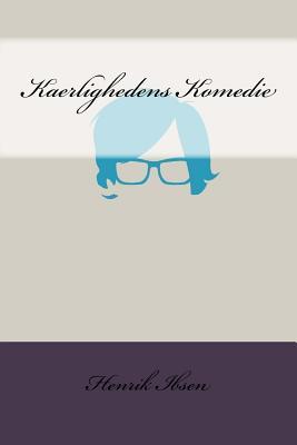Kaerlighedens Komedie - Ibsen, Henrik