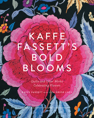 Kaffe Fassett's Bold Blooms: Quilts and Other Works Celebrating Flowers - Fassett, Kaffe, and Lucy, Liza Prior