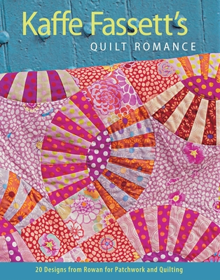 Kaffe Fassett's Quilt Romance: 20 Designs from Rowan for Patchwork and Quilting - Fassett, Kaffe
