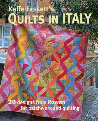 Kaffe Fassett's Quilts in Italy: 20 Designs from Rowan for Patchwork and Quilting - Fassett, Kaffe