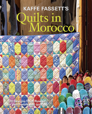 Kaffe Fassett's Quilts in Morocco: 20 Designs from Rowan for Patchwork and Quilting - Fassett, ,Kaffe