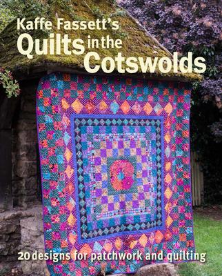 Kaffe Fassett's Quilts in the Cotswolds: Medallion Quilt Designs with Kaffe Fassett Fabrics - Fassett, Kaffe