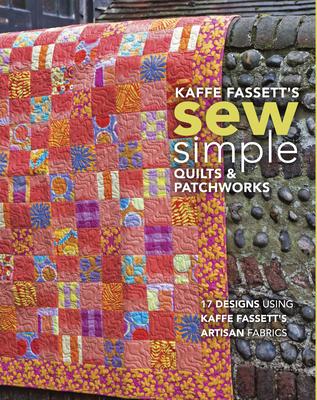 Kaffe Fassett's Sew Simple Quilts & Patchworks: 17 Designs Using Kaffe Fassett's Artisan Fabrics - Fassett, Kaffe