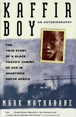 Kaffir Boy: The True Story of a Black Youths Coming of Age in Apartheid South Africa - Mathabane, Mark