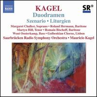 Kagel: Duodramen; Szenario; Liturgien - Margaret Chalker (soprano); Martyn Hill (tenor); Roland Hermann (baritone); Romain Bischoff (baritone);...
