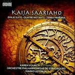 Kaija Saariaho: Émilie Suite; Quatre Instants; Terra Memoria
