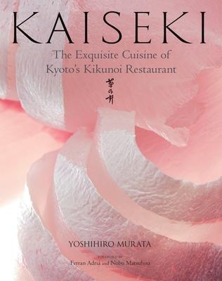 Kaiseki: The Exquisite Cuisine of Kyoto's Kikunoi Restaurant - Murata, Yoshihiro, and Kuma, Masashi (Photographer), and Adria, Ferran (Foreword by)