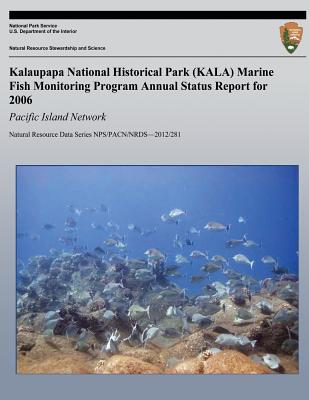Kalaupapa National Historical Park (Kala) Marine Fish Monitoring Program Annual Status Report for 2006: Pacific Island Network - Brown, Eric, CBE, and Tice, Kimberly, and Jones, Tahzay
