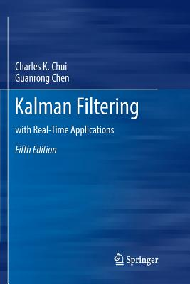 Kalman Filtering: With Real-Time Applications - Chui, Charles K, and Chen, Guanrong