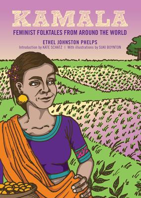Kamala: Feminist Folktales from Around the World - Phelps, Ethel Johnston (Editor), and Schatz, Kate (Introduction by)