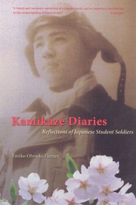 Kamikaze Diaries: Reflections of Japanese Student Soldiers - Ohnuki-Tierney, Emiko, Professor