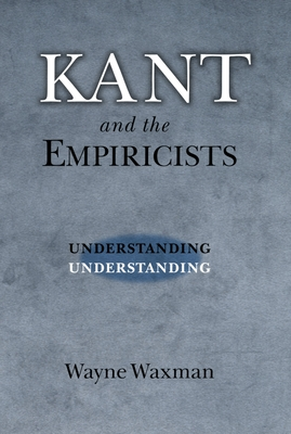 Kant and the Empiricists: Understanding Understanding - Waxman, Wayne