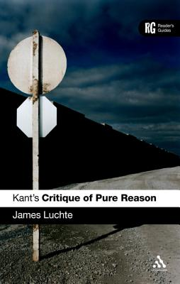 Kant's 'critique of Pure Reason': A Reader's Guide - Luchte, James