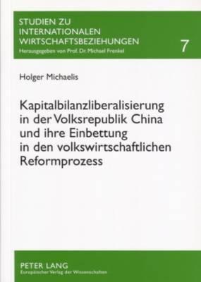 Kapitalbilanzliberalisierung in Der Volksrepublik China Und Ihre Einbettung in Den Volkswirtschaftlichen Reformprozess - Michaelis, Holger