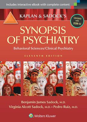 Kaplan and Sadock's Synopsis of Psychiatry: Behavioral Sciences/Clinical Psychiatry - Sadock, Benjamin J, MD, and Sadock, Virginia A, and Ruiz, Pedro, Dr., MD