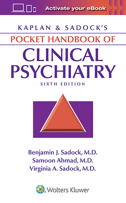Kaplan & Sadock's Pocket Handbook of Clinical Psychiatry - Sadock, Benjamin J, MD, and Ahmad, Samoon, and Sadock, Virginia A