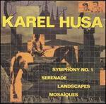 Karel Husa: Symphony No. 1; Serenade; Landscapes; Mosa?ques
