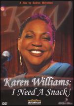 Karen Williams: I Need a Snack!