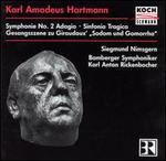 "Karl Amadeus Hartmann: Symphony No. 2; Sinfonia Tragico; Gesangszene zu Giraudoux ""Sodom und Gomorrah"""