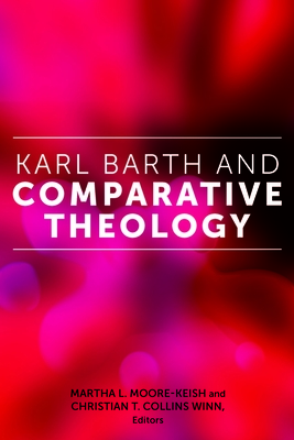 Karl Barth and Comparative Theology - Moore-Keish, Martha L (Contributions by), and Collins Winn, Christian T (Contributions by), and Boesel, Chris (Contributions by)