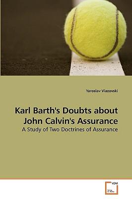 Karl Barth's Doubts about John Calvin's Assurance - Viazovski, Yaroslav