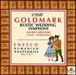Karl Goldmark: Rustic Wedding Symphony; Georges Enesco: Rumanian Rhapsodies Nos. 1 & 2