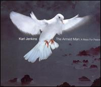 Karl Jenkins: The Armed Man - A Mass for Peace - Karl Jenkins