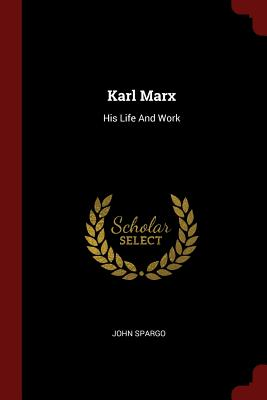 Karl Marx: His Life and Work - Spargo, John