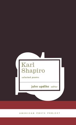 Karl Shapiro Selected Poems - Shapiro, Karl, and Updike, John (Editor)