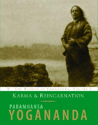 Karma and Reincarnation: Understanding Your Past to Improve Your Future - Yogananda, Paramahansa