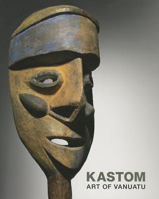 Kastom: Arts of Vanuatu - Howarth, Crispin, and Huffman, Kirk